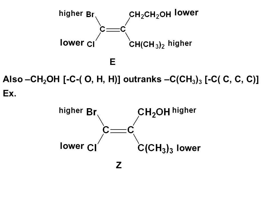 Also –CH2OH [-C-( O, H, H)] outranks –C(CH3)3 [-C( C, C, C)] Ex.